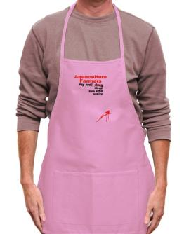 """ Aquaculture Farmers, my anti- drug, sleep, free time, sanity "" Apron"