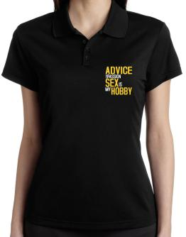 Advice Is My Passion, Sex Is My Hobby Polo Shirt-Womens