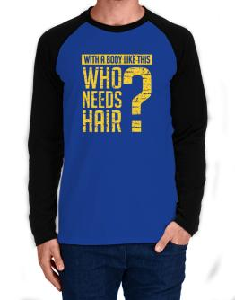 With a body like this, Who needs hair ? Long-sleeve Raglan T-Shirt