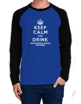 Keep calm and drink Sparkling Wine Long-sleeve Raglan T-Shirt