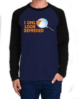 I Only Look Depressed Long-sleeve Raglan T-Shirt