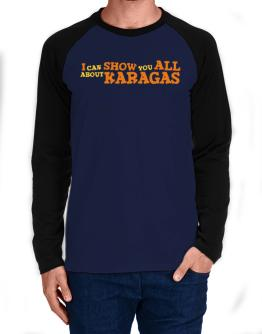I Can Show You All About Karagas Long-sleeve Raglan T-Shirt