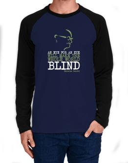 An eye for an eye will make the whole world blind Long-sleeve Raglan T-Shirt