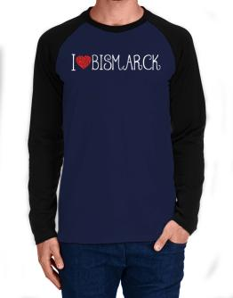 I love Bismarck cool style Long-sleeve Raglan T-Shirt