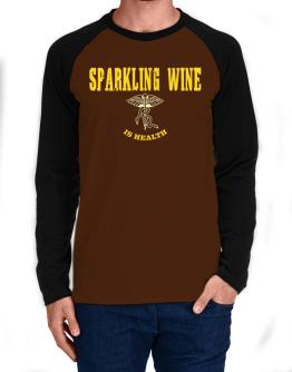 Sparkling Wine Is Health Long-sleeve Raglan T-Shirt