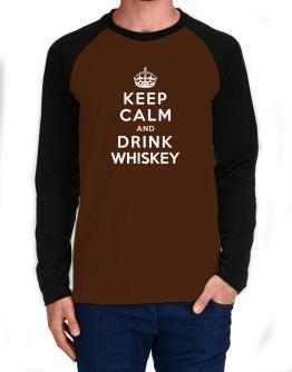 Keep calm and drink Whiskey Long-sleeve Raglan T-Shirt