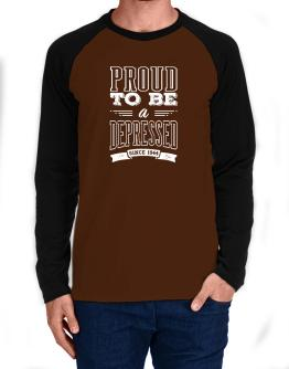 Proud To Be An Depressed Long-sleeve Raglan T-Shirt