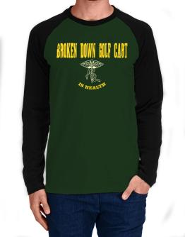 Broken Down Golf Cart  Is Health Long-sleeve Raglan T-Shirt