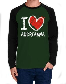 I love Aubrianna chalk style Long-sleeve Raglan T-Shirt