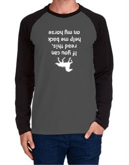 IF YOU CAN READ THIS, PUT ME BACK ON MY HORSE! Long-sleeve Raglan T-Shirt