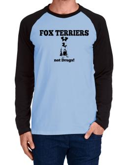 Fox Terriers not drugs Long-sleeve Raglan T-Shirt