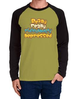 Really Really Ridiculously Depressed Long-sleeve Raglan T-Shirt
