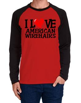 I Love American Wirehairs - Scratched Heart Long-sleeve Raglan T-Shirt
