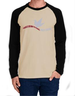 There Is No Way To Peace, Peace Is The Way Long-sleeve Raglan T-Shirt