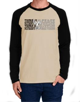 There Is No Peace Without Justice. There Is No Justice Without Forgiveness Long-sleeve Raglan T-Shirt