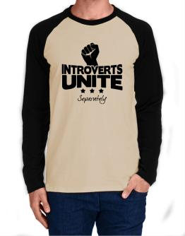 Introverts Unite Separately Long-sleeve Raglan T-Shirt