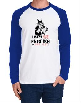 I Want You To Speak English Or Get Out! Long-sleeve Raglan T-Shirt