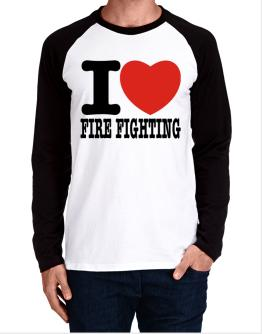 I Love Fire Fighting Long-sleeve Raglan T-Shirt
