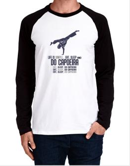 """ Life is simple... eat, sleep and do Capoeira "" Long-sleeve Raglan T-Shirt"