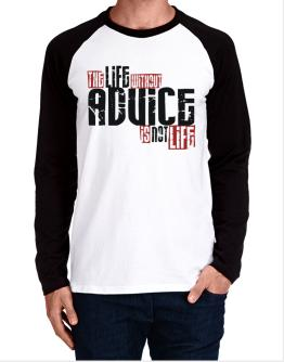 Life Without Advice Is Not Life Long-sleeve Raglan T-Shirt