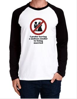 I Prefer Having An Andean Condor To Being Married Long-sleeve Raglan T-Shirt