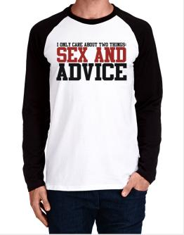 I Only Care About Two Things: Sex And Advice Long-sleeve Raglan T-Shirt