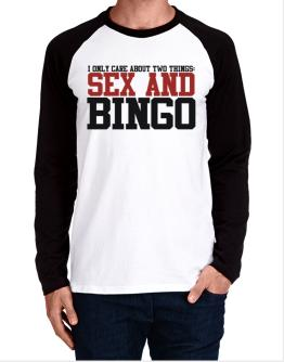 I Only Care About Two Things: Sex And Bingo Long-sleeve Raglan T-Shirt