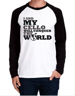 I And My Cello Will Conquer The World Long-sleeve Raglan T-Shirt