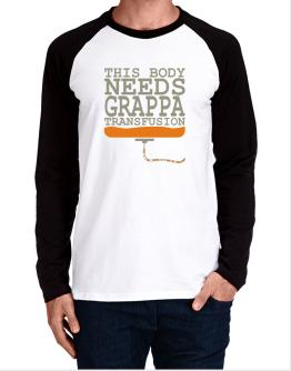This Body Needs A Grappa Transfusion Long-sleeve Raglan T-Shirt