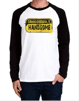 Dangerously Handsome Long-sleeve Raglan T-Shirt