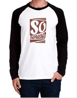 So Depressed Long-sleeve Raglan T-Shirt