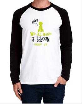 We All Have A Baboon Inside Us Long-sleeve Raglan T-Shirt