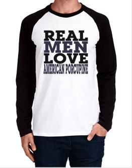 Real Men Love American Porcupine Long-sleeve Raglan T-Shirt