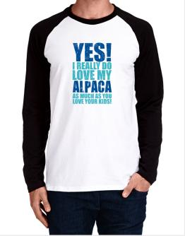 Yes! I Really Do Love My Alpaca As Much As You Love Your Kids! Long-sleeve Raglan T-Shirt