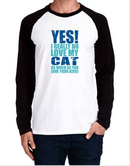 Yes! I Really Do Love My Cat As Much As You Love Your Kids! Long-sleeve Raglan T-Shirt