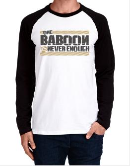 One Baboon Is Never Enough Long-sleeve Raglan T-Shirt