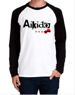 Aikido Is In My Blood Long-sleeve Raglan T-Shirt