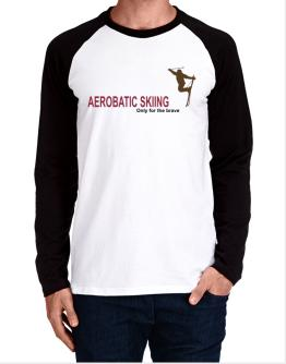""""""" Aerobatic Skiing - Only for the brave """" Long-sleeve Raglan T-Shirt"""