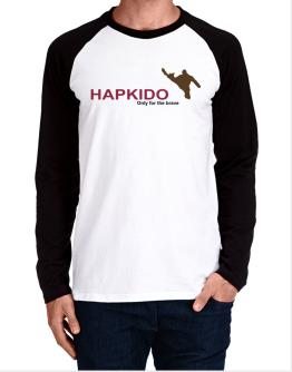 """ Hapkido - Only for the brave "" Long-sleeve Raglan T-Shirt"