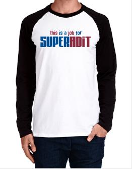 This Is A Job For Superadit Long-sleeve Raglan T-Shirt
