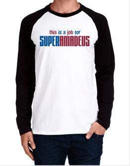 This Is A Job For Superamadeus Long-sleeve Raglan T-Shirt