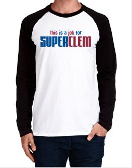 This Is A Job For Superclem Long-sleeve Raglan T-Shirt