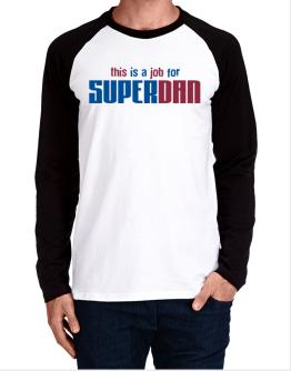 This Is A Job For Superdan Long-sleeve Raglan T-Shirt