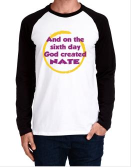 And On The Sixth Day God Created Nate Long-sleeve Raglan T-Shirt