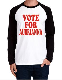 Vote For Aubrianna Long-sleeve Raglan T-Shirt
