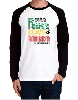 Simplify Your Life... Peace, Love & Ambra (... I
