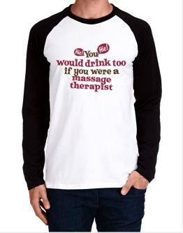 Raglan Manga Larga de You Would Drink Too, If You Were A Massage Therapist