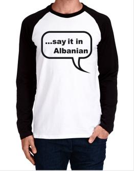 Say It In Albanian Long-sleeve Raglan T-Shirt