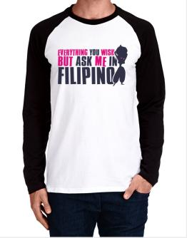 Anything You Want, But Ask Me In Filipino Long-sleeve Raglan T-Shirt