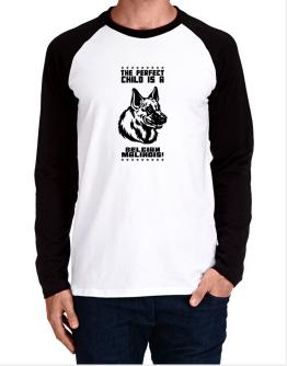 """ THE PERFECT CHILD IS Belgian Malinois "" Long-sleeve Raglan T-Shirt"